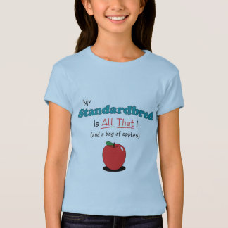 My Standardbred is All That! Funny Horse T-Shirt