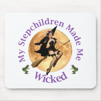 My Stepchildren Made Me Wicked Mouse Pad