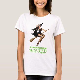 My Stepchildren Made Me Wicked T-Shirt