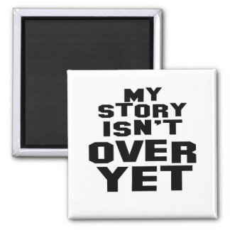 My story isn't over yet Magnet