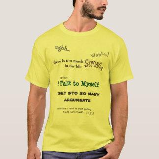 My StresSs-ful life. i Talk to Myself T-shirts