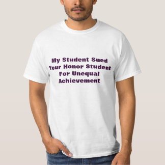 My Student Sued Your Honor Student For Unequal .. T-Shirt