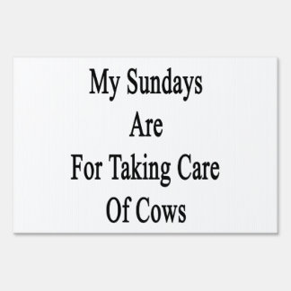 My Sundays Are For Taking Care Of Cows Yard Sign