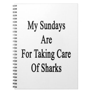 My Sundays Are For Taking Care Of Sharks Note Book