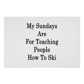 My Sundays Are For Teaching People How To Ski Poster