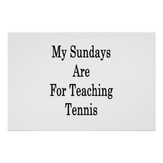 My Sundays Are For Teaching Tennis Poster