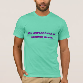 My superpower is common sense T-Shirt