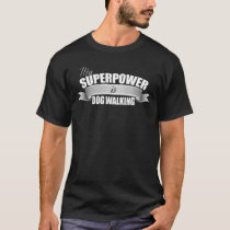 My Superpower is Dog Walking - Dog Walker T-Shirt