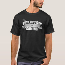 My Superpower is Gaming - Gamer T-Shirt