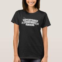 My Superpower is Running - Running T-Shirt