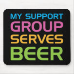 My Support Group Serves Beer Mousepads