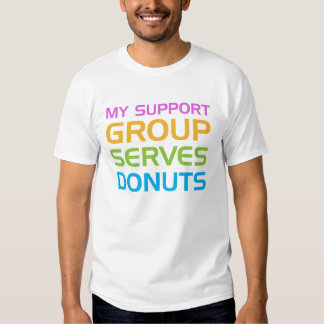 My Support Group Serves Donuts Shirt