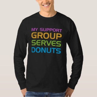 My Support Group Serves Donuts T Shirt