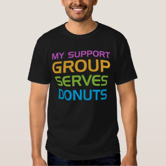 My Support Group Serves Donuts Tee Shirt