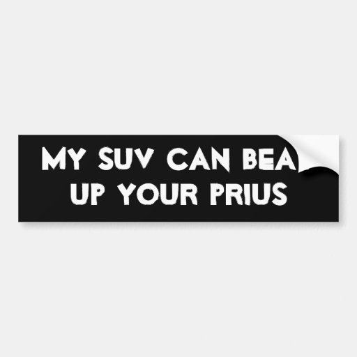 My SUV Can Beat Up Your Prius Car Bumper Sticker