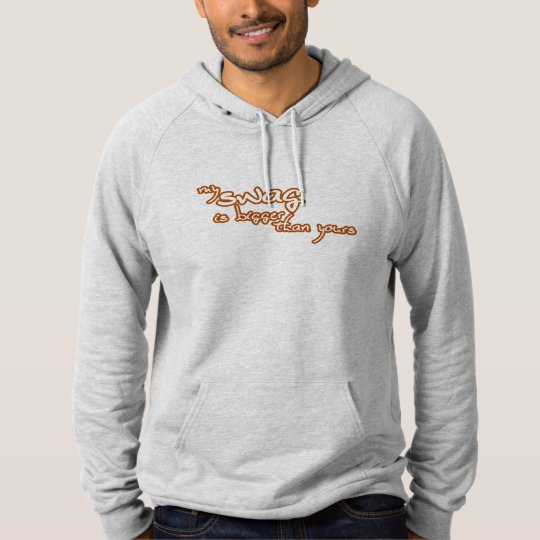 My Swag Is Bigger Than Yours Hoodie