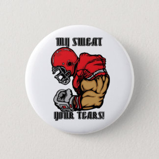 MY SWEAT YOUR TEARS PINBACK BUTTON