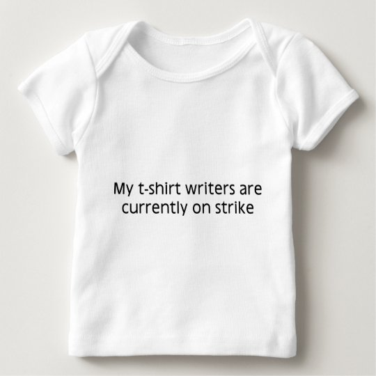 My T-Shirt Writers Are Currently On Stirke