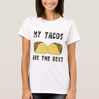 My Tacos Are The Best T-Shirt