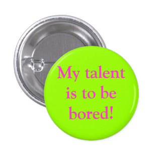 My talent is to be bored! pinback button