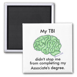 """My TBI didn't stop me..."" - Associate's degree 2 Inch Square Magnet"