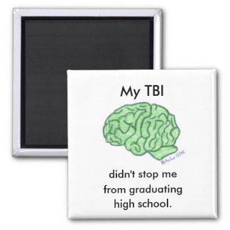 """My TBI didn't stop me..."" - high school 2 Inch Square Magnet"