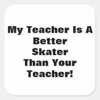 My Teacher Is A Better Skater Than Your Teacher! Square Sticker