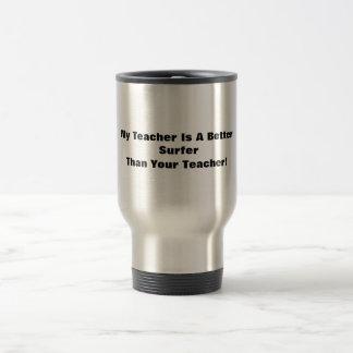 My Teacher Is A Better Surfer Than Your Teacher! Travel Mug
