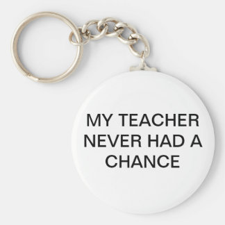 MY TEACHER NEVER HAD A CHANCE KEYCHAIN