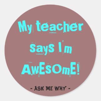 My teacher says I'm awesome! Classic Round Sticker