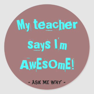 My teacher says I'm awesome! Round Stickers
