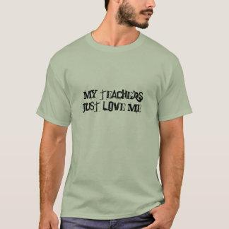 My teachersjust LOVE me! T-Shirt