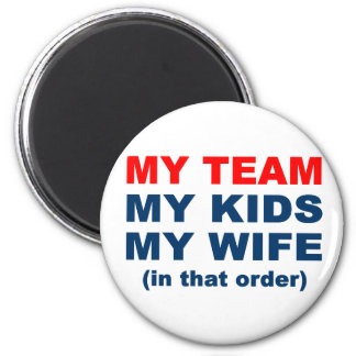 My Team My Kids My Wife in that order 2 Inch Round Magnet