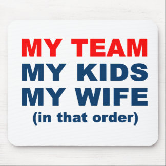 My Team My Kids My Wife in that order Mouse Pad