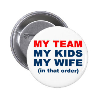 My Team My Kids My Wife in that order Pinback Button