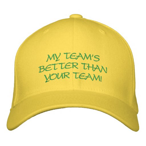 My Team's Better than Your Team Embroidered Baseball Cap