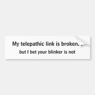My telepathic link is broken..., but I bet your... Bumper Sticker