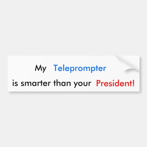 My, Teleprompter, is smarter than your , Presid... Bumper Sticker