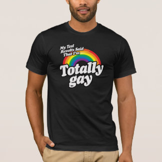 MY TEST RESULTS SAID GAY T-Shirt