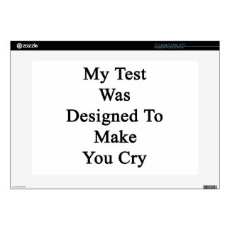 "My Test Was Designed To Make You Cry 15"" Laptop Skins"