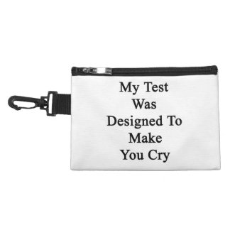 My Test Was Designed To Make You Cry Accessory Bag