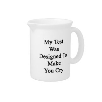 My Test Was Designed To Make You Cry Beverage Pitcher