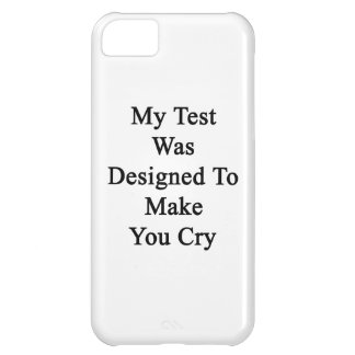 My Test Was Designed To Make You Cry iPhone 5C Cover