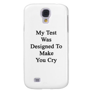My Test Was Designed To Make You Cry Samsung Galaxy S4 Cover