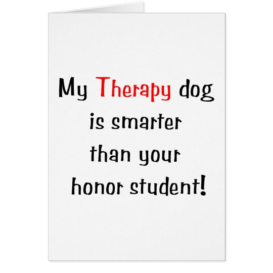 My Therapy Dog is smarter than your honor student Card