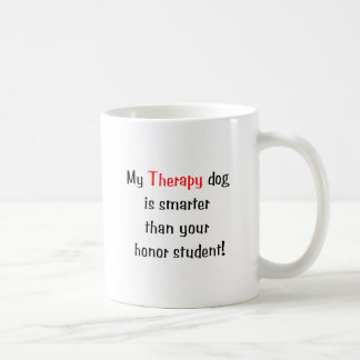 My Therapy Dog is smarter than your honor student Coffee Mug