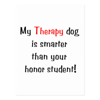 My Therapy Dog is smarter than your honor student Postcard