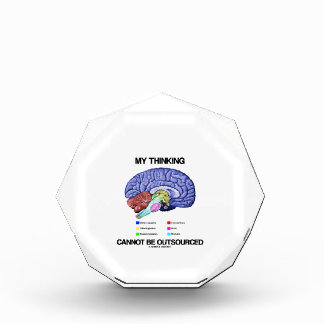 My Thinking Cannot Be Outsourced (Brain Anatomy) Acrylic Award