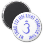 My Third Eyes See Right Through You 2 Inch Round Magnet