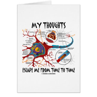 My Thoughts Escape Me From Time To Time Greeting Card